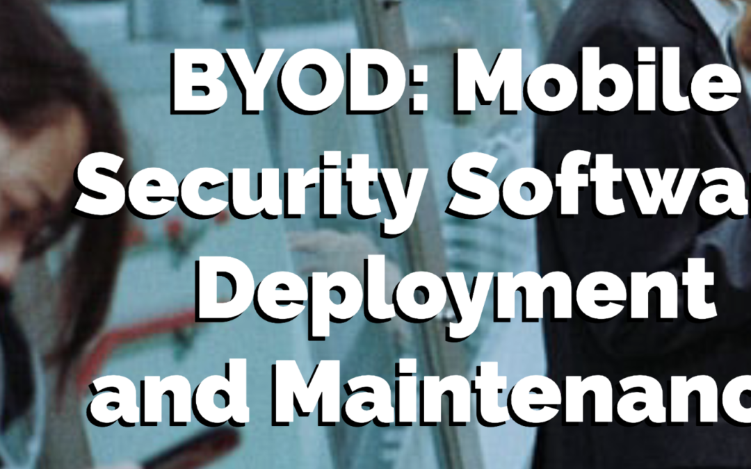 BYOD: Mobile Security Software Deployment and Maintenance