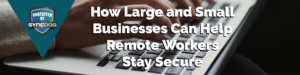 how to maintain security when employees work remotely