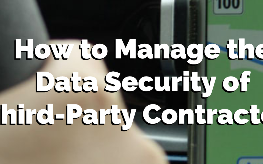 How to Manage the Data Security of Third-Party Contractors