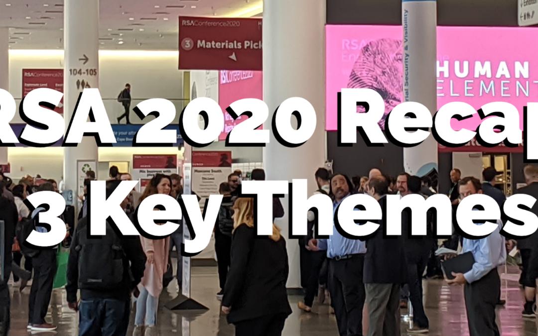 RSA 2020 Recap: 3 Key Themes