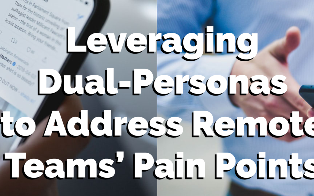 Leveraging Dual-Personas to Address Remote Teams' Pain Points
