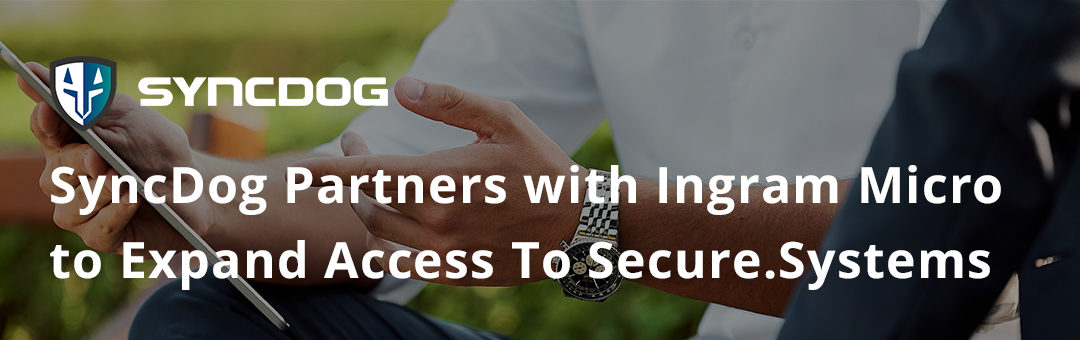 SyncDog Partners with Ingram Micro to Expand Access To Secure.Systems