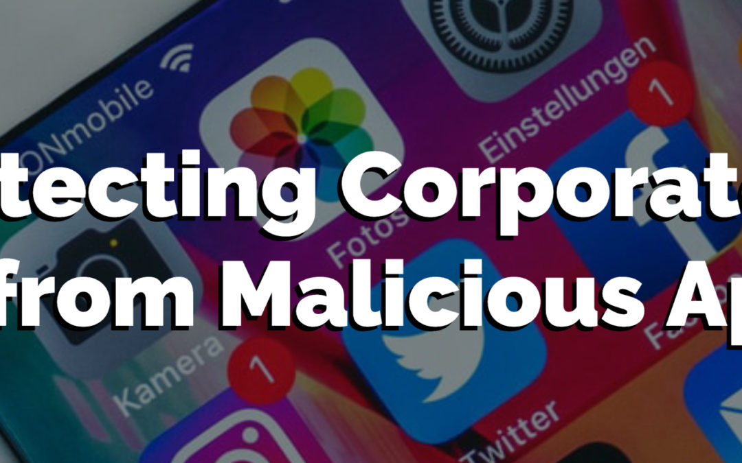 Protecting Corporate Data from Malicious Apps